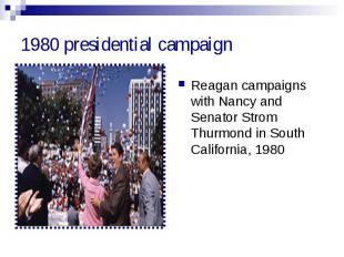 1980 presidential campaign Reagan campaigns with Nancy and Senator Strom Thurmon