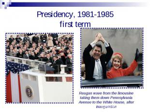 Presidency, 1981-1985first term Reagan wave from the limousine taking them down