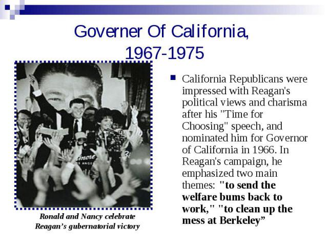 Governer Of California, 1967-1975 California Republicans were impressed with Reagan's political views and charisma after his