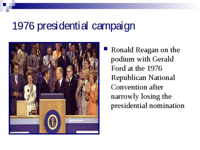 1976 presidential campaign Ronald Reagan on the podium with Gerald Ford at the 1976 Republican National Convention after narrowly losing the presidential nomination