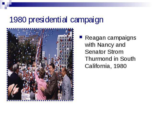 1980 presidential campaign Reagan campaigns with Nancy and Senator Strom Thurmond in South California, 1980