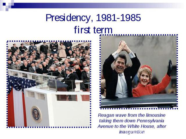 Presidency, 1981-1985first term Reagan wave from the limousine taking them down Pennsylvania Avenue to the White House, after inauguration