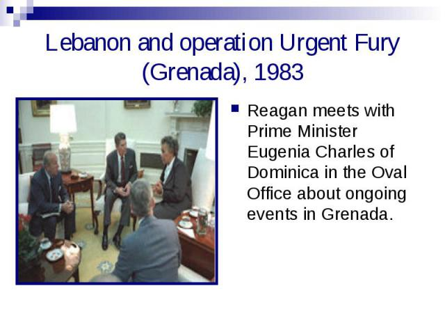Lebanon and operation Urgent Fury (Grenada), 1983 Reagan meets with Prime Minister Eugenia Charles of Dominica in the Oval Office about ongoing events in Grenada.