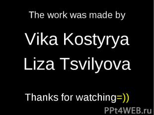 The work was made by Vika KostyryaLiza TsvilyovaThanks for watching=))