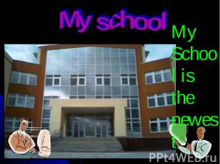 My school My School is the newest.