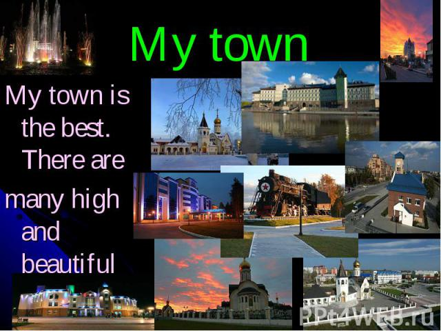 My town My town is the best. There aremany high and beautiful buildings in Yugorsk.