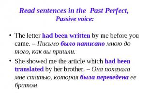 Read sentences in the Past Perfect, Passive voice: The letter had been written b