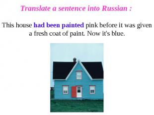 Translate a sentence into Russian : This house had been painted pink before it w