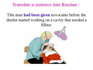 Translate a sentence into Russian : This man had been given novocaine before the