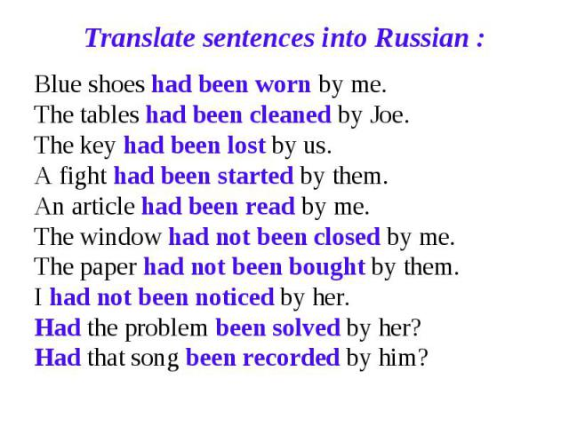 Translate sentences into Russian : Blue shoes had been worn by me. The tables had been cleaned by Joe. The key had been lost by us. A fight had been started by them. An article had been read by me. The window had not been closed by me. The paper had…