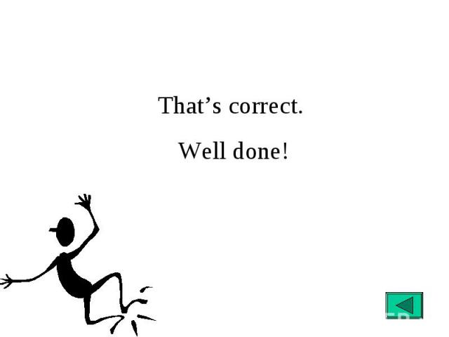 That's correct. Well done!