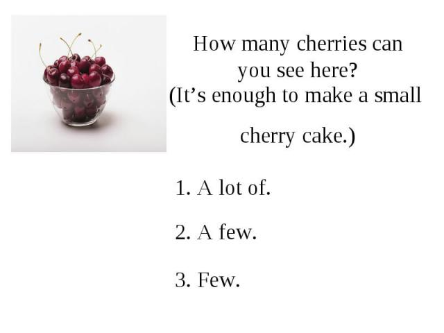 How many cherries can you see here?(It's enough to make a small cherry cake.)