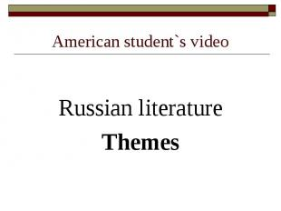 American student`s video Russian literatureThemes