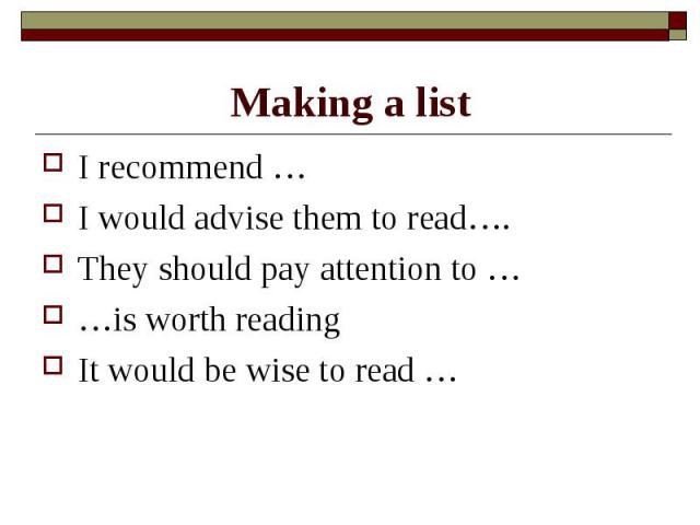 Making a list I recommend …I would advise them to read….They should pay attention to ……is worth readingIt would be wise to read …