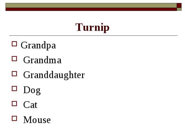 Turnip Grandpa Grandma Granddaughter Dog Cat Mouse