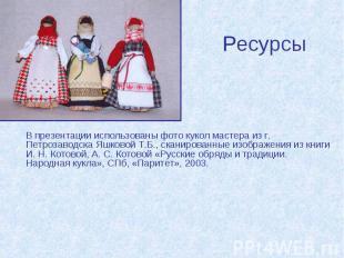 Ресурсы В презентации использованы фото кукол мастера из г. Петрозаводска Яшково