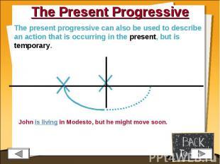 The Present Progressive The present progressive can also be used to describe an