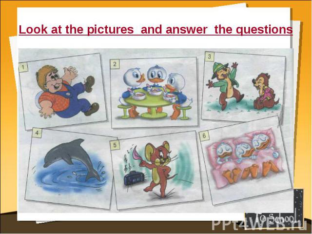 Look at the pictures and answer the questions