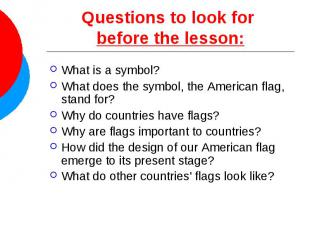 Questions to look for before the lesson: What is a symbol? What does the symbol,