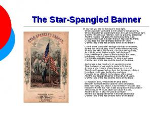 The Star-Spangled Banner O! say can you see by the dawn's early light,What so pr