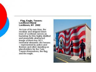 Flag, Eagle, Towers: Levittown MuralLevittown, NY 2002An icon of its own time,
