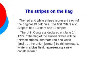 The stripes on the flag The red and white stripes represent each of the original