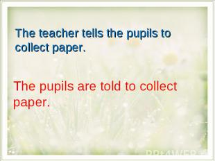 The teacher tells the pupils to collect paper.The pupils are told to collect pap