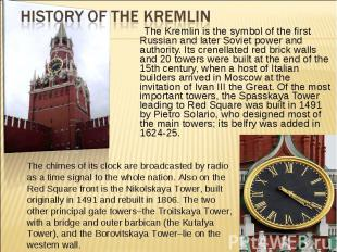 History of the Kremlin The Kremlin is the symbol of the first Russian and later