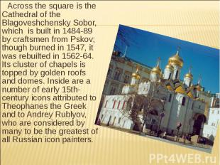 Across the square is the Cathedral of the Blagoveshchensky Sobor, which is built