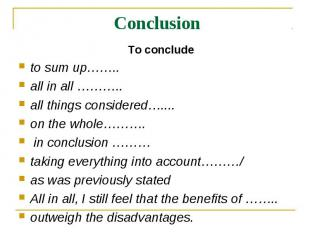 Conclusion To concludeto sum up…….. all in all ……….. all things considered…....