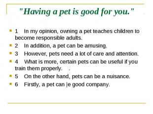 """""""Having a pet is good for you."""" 1 In my opinion, owning a pet teaches children t"""