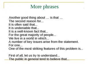More phrases Another good thing about … is that … The second reason for... It is