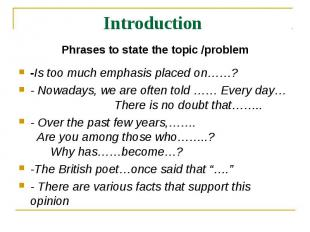 Introduction Phrases to state the topic /problem-Is too much emphasis placed on…