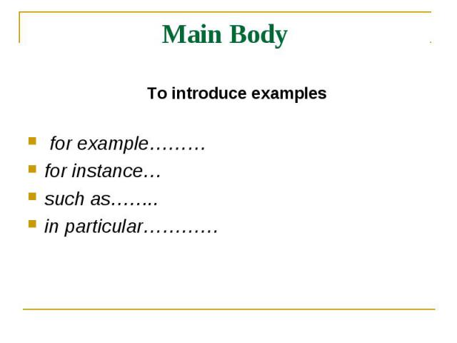 Main Body To introduce examples for example……… for instance… such as…….. in particular…………