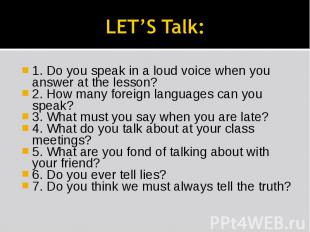 LET'S Talk: 1. Do you speak in a loud voice when you answer at the lesson?2. How