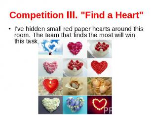 """Competition III. """"Find a Heart"""" I've hidden small red paper hearts around this r"""