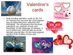 Valentine's cards Now sending valentine cards on the 14th of February has become