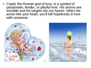 Cupid, the Roman god of love, is a symbol of passionate, tender, or playful love