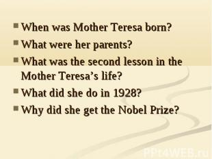 When was Mother Teresa born?What were her parents?What was the second lesson in