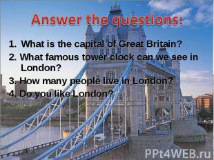 What is the capital of Great Britain? What is the capital of Great Britain? 2. W