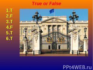 True or False True or False 1.T 2.F 3.T 4.F 5.T 6.T