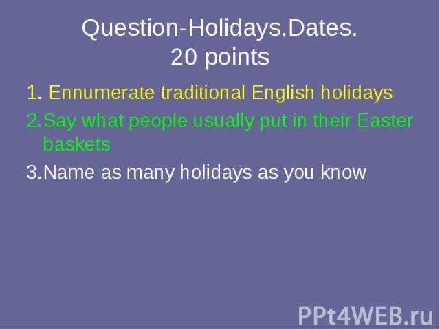 1. Ennumerate traditional English holidays 1. Ennumerate traditional English holidays 2.Say what people usually put in their Easter baskets 3.Name as many holidays as you know