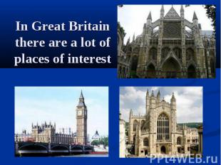 In Great Britain there are a lot of places of interest