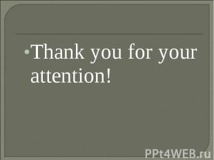 Thank you for your attention! Thank you for your attention!
