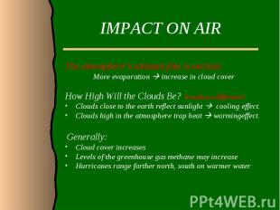IMPACT ON AIRThe atmosphere's ultimate fate is unclear. More evaporation increas