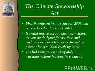 The Climate Stewardship ActFirst introduced in the senate in 2003 and reintroduc