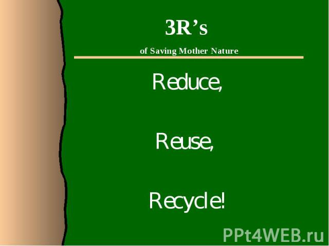 Reduce,Reduce,Reuse, Recycle!
