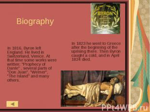 Biography In 1816, Byron left England. He lived in Switzerland, Venice. At that