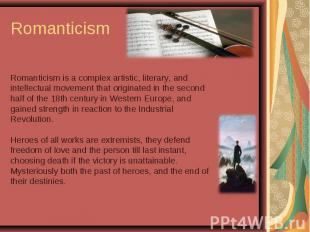 Romanticism Romanticism is a complex artistic, literary, and intellectual moveme