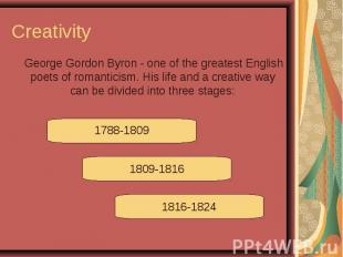Creativity George Gordon Byron - one of the greatest English poets of romanticis